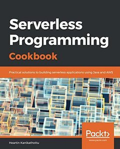 Serverless Programming Cookbook: Practical solutions to building serverless applications using Java and AWS-cover