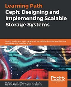 Ceph: Designing and Implementing Scalable Storage Systems: Design, implement, and manage software-defined storage solutions that provide excellent performance-cover