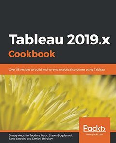 Tableau 2019.x Cookbook: Over 115 recipes to build end-to-end analytical solutions using Tableau-cover