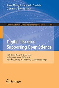 Digital Libraries: Supporting Open Science: 15th Italian Research Conference on Digital Libraries, IRCDL 2019, Pisa, Italy, January 31 – February 1, ... in Computer and Information Science)-cover