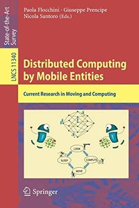 Distributed Computing by Mobile Entities: Current Research in Moving and Computing (Lecture Notes in Computer Science)-cover