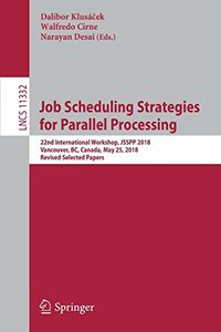 Job Scheduling Strategies for Parallel Processing: 22nd International Workshop, JSSPP 2018, Vancouver, BC, Canada, May 25, 2018, Revised Selected Papers (Lecture Notes in Computer Science)-cover