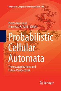 Probabilistic Cellular Automata: Theory, Applications and Future Perspectives (Emergence, Complexity and Computation)-cover
