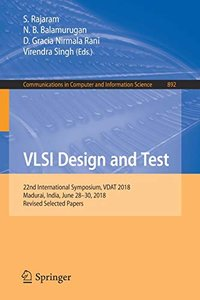 VLSI Design and Test: 22nd International Symposium, VDAT 2018, Madurai, India, June 28-30, 2018, Revised Selected Papers (Communications in Computer and Information Science)-cover