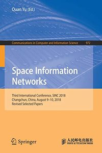Space Information Networks: Third International Conference, SINC 2018, Changchun, China, August 9–10, 2018, Revised Selected Papers (Communications in Computer and Information Science)-cover