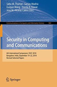 Security in Computing and Communications: 6th International Symposium, SSCC 2018, Bangalore, India, September 19–22, 2018, Revised Selected Papers (Communications in Computer and Information Science)-cover