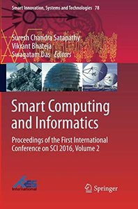 Smart Computing and Informatics: Proceedings of the First International Conference on SCI 2016, Volume 2 (Smart Innovation, Systems and Technologies)-cover