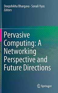 Pervasive Computing: A Networking Perspective and Future Directions-cover