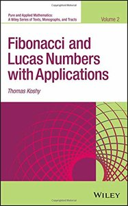Fibonacci and Lucas Numbers with Applications (Pure and Applied Mathematics: A Wiley Series of Texts, Monographs and Tracts)-cover