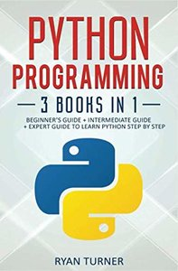 Python Programming: 3 Books in 1: Beginner's Guide + Intermediate Guide + Expert Guide to Learn Python Step-by-Step-cover