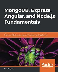 MongoDB, Express, Angular, and Node.js Fundamentals: Become a MEAN master and rule the world of web applications