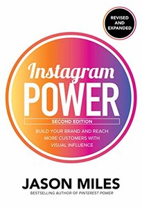Instagram Power, Second Edition: Build Your Brand and Reach More Customers with Visual Influence-cover