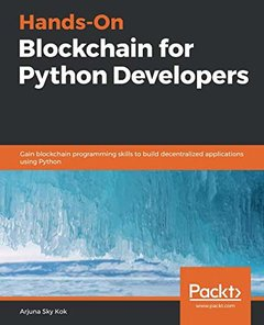 Hands-On Blockchain for Python Developers: Gain blockchain programming skills to build decentralized applications using Python-cover