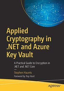 Applied Cryptography in .NET and Azure Key Vault: A Practical Guide to Encryption in .NET and .NET Core-cover