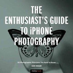 The Enthusiast's Guide to iPhone Photography: 63 Photographic Principles You Need to Know-cover