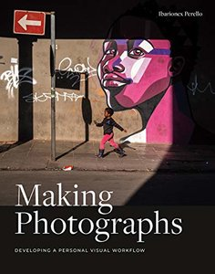 Making Photographs: Developing a Personal Visual Workflow-cover