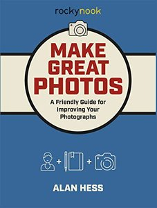 Make Great Photos: A Friendly Guide for Improving Your Photographs-cover