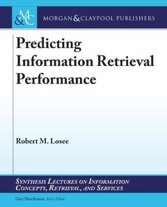 Predicting Information Retrieval Performance (Synthesis Lectures on Information Concepts, Retrieval, and S)-cover