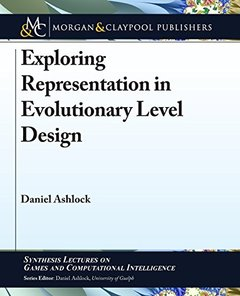 Exploring Representation in Evolutionary Level Design (Synthesis Lectures on Games and Computational Intelligence)-cover