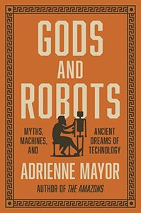 Gods and Robots: Myths, Machines, and Ancient Dreams of Technology-cover
