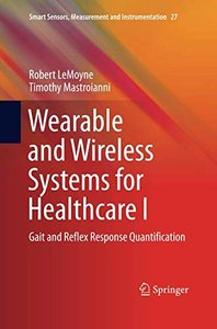 Wearable and Wireless Systems for Healthcare I: Gait and Reflex Response Quantification (Smart Sensors, Measurement and Instrumentation)-cover