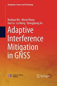 Adaptive Interference Mitigation in GNSS (Navigation: Science and Technology)-cover