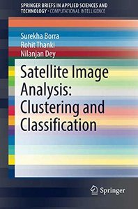 Satellite Image Analysis: Clustering and Classification (SpringerBriefs in Applied Sciences and Technology)-cover