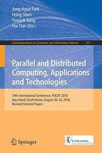 Parallel and Distributed Computing, Applications and Technologies: 19th International Conference, PDCAT 2018, Jeju Island, South Korea, August 20-22, ... in Computer and Information Science)-cover