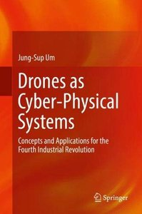 Drones as Cyber-Physical Systems: Concepts and Applications for the Fourth Industrial Revolution-cover