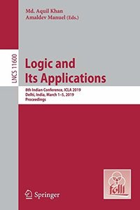 Logic and Its Applications: 8th Indian Conference, ICLA 2019, Delhi, India, March 1-5, 2019, Proceedings (Lecture Notes in Computer Science)-cover