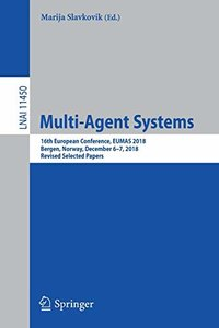 Multi-Agent Systems: 16th European Conference, EUMAS 2018, Bergen, Norway, December 6–7, 2018, Revised Selected Papers (Lecture Notes in Computer Science)-cover