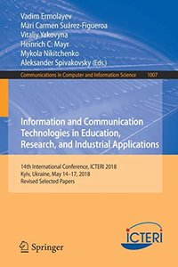 Information and Communication Technologies in Education, Research, and Industrial Applications: 14th International Conference, ICTERI 2018, Kyiv, ... in Computer and Information Science)-cover