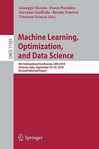 Machine Learning, Optimization, and Data Science: 4th International Conference, LOD 2018, Volterra, Italy, September 13-16, 2018, Revised Selected Papers (Lecture Notes in Computer Science)