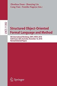 Structured Object-Oriented Formal Language and Method: 8th International Workshop, SOFL+MSVL 2018, Gold Coast, QLD, Australia, November 16, 2018, ... Papers (Lecture Notes in Computer Science)-cover