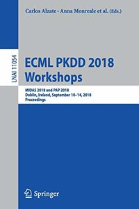 ECML PKDD 2018 Workshops: MIDAS 2018 and PAP 2018, Dublin, Ireland, September 10-14, 2018, Proceedings (Lecture Notes in Computer Science)-cover