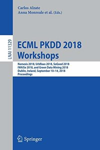 ECML PKDD 2018 Workshops: Nemesis 2018, UrbReas 2018, SoGood 2018, IWAISe 2018, and Green Data Mining 2018, Dublin, Ireland, September 10-14, 2018, Proceedings (Lecture Notes in Computer Science)-cover