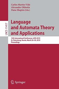 Language and Automata Theory and Applications: 13th International Conference, LATA 2019, St. Petersburg, Russia, March 26-29, 2019, Proceedings (Lecture Notes in Computer Science)-cover
