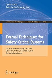 Formal Techniques for Safety-Critical Systems: 6th International Workshop, FTSCS 2018, Gold Coast, Australia, November 16, 2018, Revised Selected ... in Computer and Information Science)
