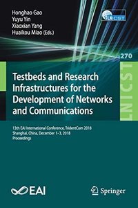 Testbeds and Research Infrastructures for the Development of Networks and Communities: 13th EAI International Conference, TridentCom 2018, Shanghai, ... and Telecommunications Engineering)-cover