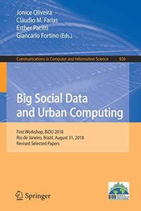 Big Social Data and Urban Computing: First Workshop, BiDU 2018, Rio de Janeiro, Brazil, August 31, 2018, Revised Selected Papers (Communications in Computer and Information Science)-cover