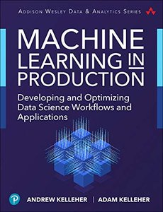 Machine Learning in Production: Developing and Optimizing Data Science Workflows and Applications (Addison-Wesley Data & Analytics Series)-cover