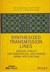 Synthesized Transmission Lines: Design, Circuit Implementation, and Phased Array Applications (Wiley - IEEE)