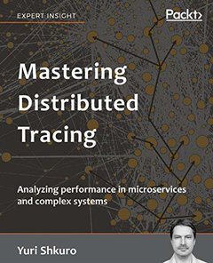 Mastering Distributed Tracing: Analyzing performance in microservices and complex systems-cover