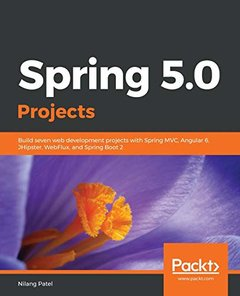 Spring 5.0 Blueprints: Build seven web development projects with Spring MVC, Angular 6, JHipster, WebFlux and Spring boot 2-cover