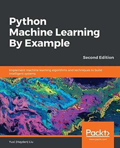 Python Machine Learning By Example : Industry adopted applications with the clear demonstration of Machine Learning concepts using Python libraries, 2/e-cover