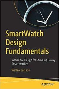 Smartwatch Design Fundamentals: Watchface Design for Samsung Galaxy Smartwatches -cover