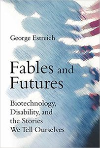 Fables and Futures: Biotechnology, Disability, and the Stories We Tell Ourselves-cover