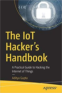 The IoT Hacker's Handbook: A Practical Guide to Hacking the Internet of Things-cover