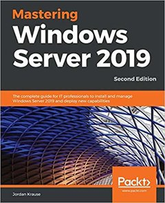Mastering Windows Server 2019: The complete guide for IT professionals to install and manage Windows Server 2019 and deploy new capabilities, 2nd-cover