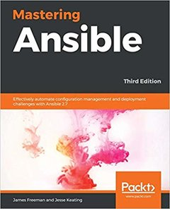 Mastering Ansible: Effectively automate configuration management and deployment challenges with Ansible 2.7, 3rd -cover